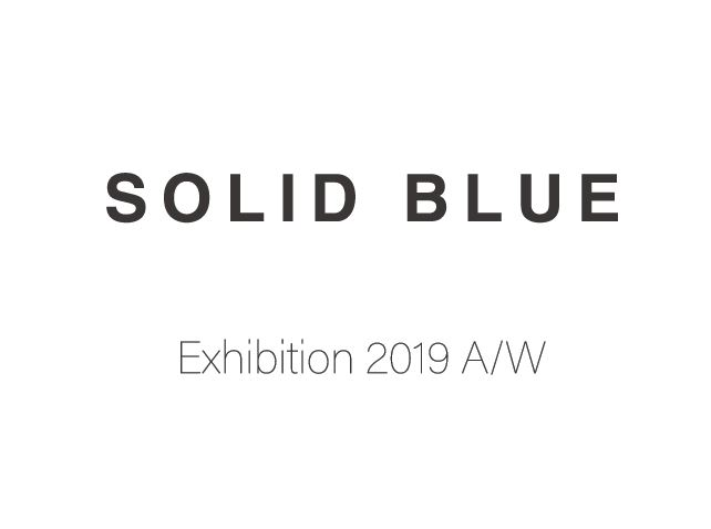 SOLID BLUE/EXHIBITION 2019AW ご案内